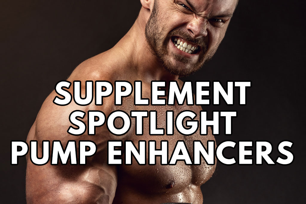 Supplement Spotlight Pump Enhancers
