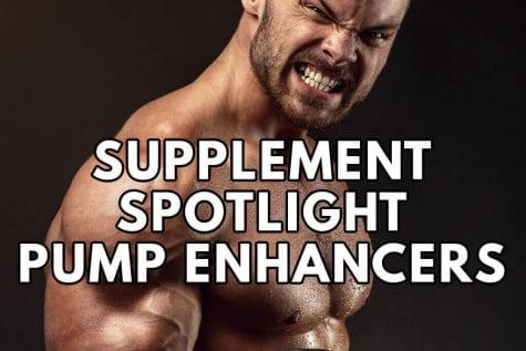 Supplement Spotlight Pump Enhancers